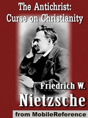 The Antichrist (The Anti-Christ): Curse On Christianity (Mobi Classics) ebook by Friedrich Wilhelm Nietzsche, H. L. Mencken (Translator)