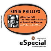 After the Fall - The Inexcusable Failure of American Finance: An Update to Bad Money (A Penguin Group eSpecial from Penguin Books) ebook by Kevin Phillips
