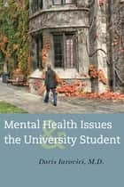 Mental Health Issues and the University Student ebook by Doris Iarovici, MD