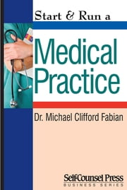 Start & Run a Medical Practice ebook by Michael Clifford Fabian