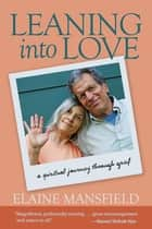 Leaning into Love - A Spiritual Journey through Grief ebook by