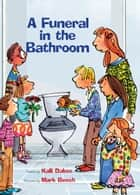 A Funeral in the Bathroom ebook by Kalli Dakos,Mark Beech