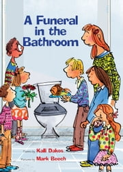 A Funeral in the Bathroom - and Other Bathroom School Poems ebook by Kalli Dakos,Mark Beech