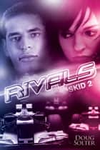 Rivals - Skid Young Adult Racing Romance Series #2 ebook by Doug Solter