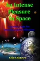 An Intense Pleasure In Space, A perfect Angle for Insertion and Fertilization ebook by Chloe Monrow