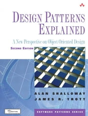 Design Patterns Explained: A New Perspective on Object-Oriented Design ebook by Shalloway, Alan