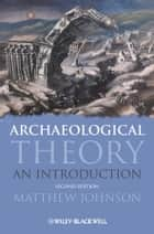 Archaeological Theory ebook by Matthew Johnson