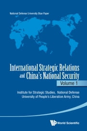 International Strategic Relations and China's National SecurityVolume 1 ebook by Institute for Strategic Studies,National Defense University of People's Liberation Army