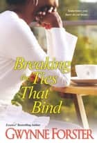 Breaking the Ties That Bind ebook by Gwynne Forster