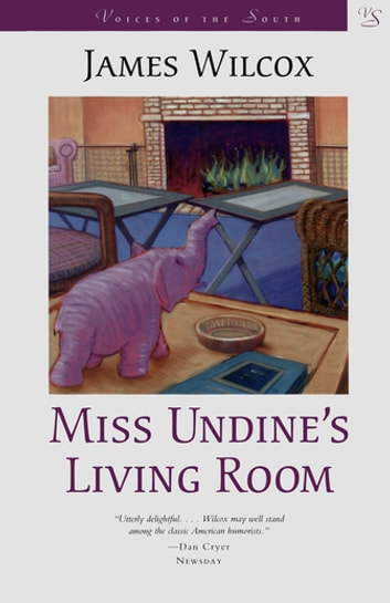 Miss Undine's Living Room - A Novel ebook by James Wilcox
