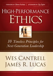 High-Performance Ethics - 10 Timeless Principles for Next-Generation Leadership ebook by Wes Cantrell,James R. Lucas