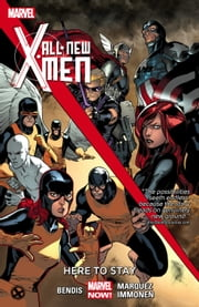 All-New X-Men Vol. 2: Here to Stay ebook by Brian Michael Bendis, Stuart Immonen, David Marquez