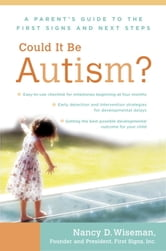 Could It Be Autism? - A Parent's Guide to the First Signs and Next Steps ebook by Nancy Wiseman