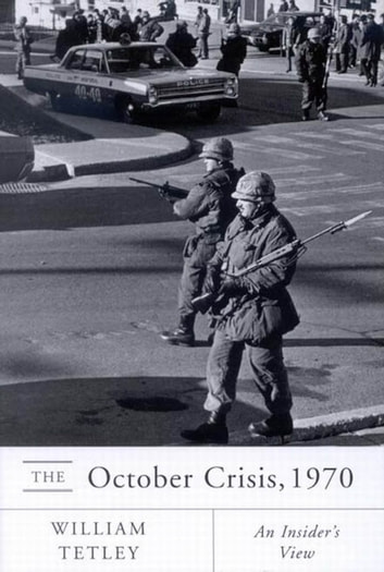 October Crisis, 1970: An Insider's View - An Insider's View ebook by William Tetley