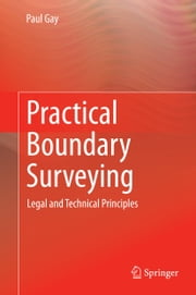 Practical Boundary Surveying - Legal and Technical Principles ebook by Paul Gay