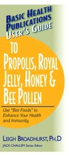 User's Guide to Propolis, Royal Jelly, Honey & Bee Pollen ebook by Leigh Broadhurst PhD