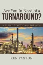 Are You In Need of a Turnaround? ebook by Ken Paxton