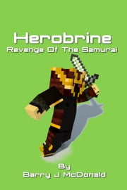 Herobrine Revenge Of The Samurai ebook by Barry J McDonald