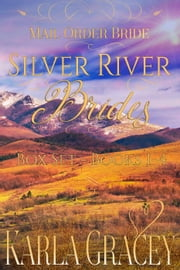 Mail Order Bride - Silver River Brides Box Set - Books 1 - 4 ebook by Karla Gracey