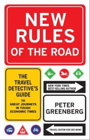 New Rules of the Road: The Travel Detective's Guide to Great Journeys in Tough Economic Times ebook by Peter Greenberg