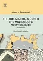 The Ore Minerals Under the Microscope ebook by Bernhard Pracejus