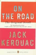 On the Road: The Original Scroll - (Penguin Classics Deluxe Edition) ebook by Jack Kerouac, Howard Cunnell, Penny Vlagopoulos,...