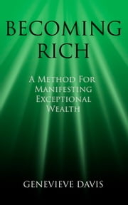 Becoming Rich: A Method for Manifesting Exceptional Wealth ebook by Genevieve Davis