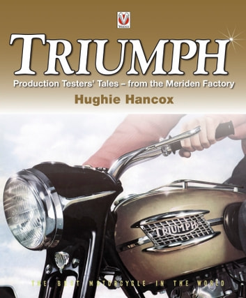 Triumph Production Testers' Tales - from the Meriden Factory ebook by Hughie Hancox