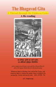 The Bhagavad Gita: A Thread through the Eighteen Gems ebook by Dr. A.V. Srinivasan