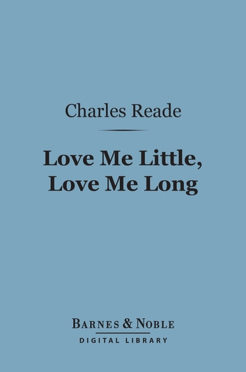 Love Me Little, Love Me Long (Barnes & Noble Digital Library) ebook by Charles Reade