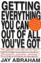 Getting Everything You Can Out of All You've Got ebook by Jay Abraham