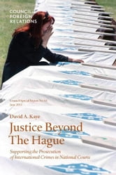 Justice Beyond the Hague: Supporting the Prosecution of International Crimes in National Courts ebook by David A. Kaye