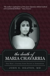 The Death of Maria Chavarria - One Man's Journey from Doctor to Damnation ebook by John G. Deaton, MD