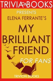 My Brilliant Friend: A Novel By Elena Ferrante (Trivia-On-Books) ebook by Trivion Books