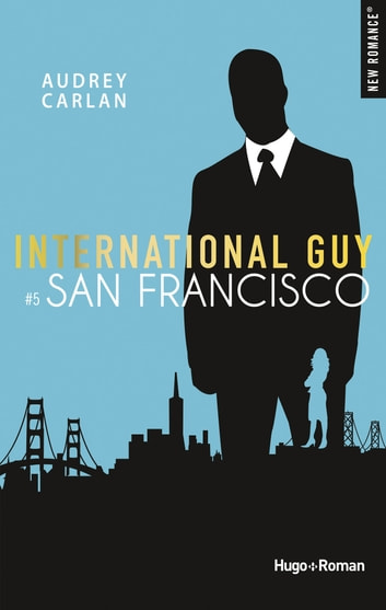 International guy - tome 5 San Francisco ebook by Audrey Carlan