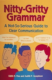 Nitty-Gritty Grammar - A Not-So-Serious Guide to Clear Communication ebook by Hope Edith Fine,Judith Pinkerton Josephson