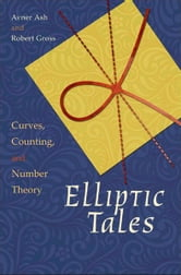 Elliptic Tales - Curves, Counting, and Number Theory ebook by Avner Ash,Robert Gross