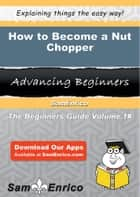 How to Become a Nut Chopper ebook by Tobi Broadway