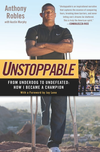Unstoppable - From Underdog to Undefeated: How I Became a Champion ebook by Anthony Robles