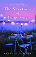 The Sweetness of Forgetting ebook by Kristin Harmel
