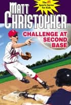 Challenge at Second Base ebook by Matt Christopher