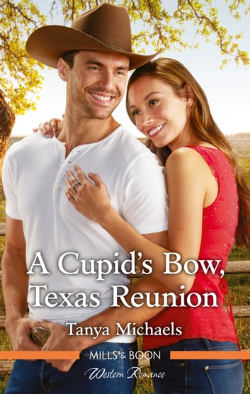 A Cupid's Bow, Texas Reunion ebook by Tanya Michaels
