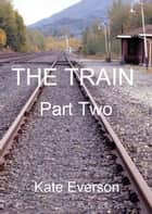 The Train: Part Two ebook by Kate Everson