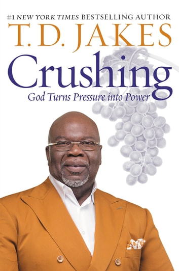 Crushing - God Turns Pressure into Power ebook by T. D. Jakes