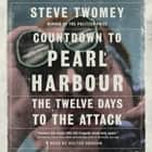 Countdown to Pearl Harbor - The Twelve Days to the Attack audiobook by Steve Twomey