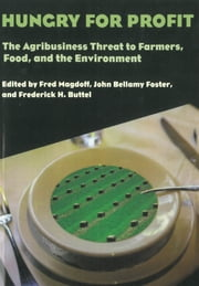Hungry for Profit - The Agribusiness Threat to Farmers, Food, and the Environment ebook by Fred Magdoff,John Bellamy Foster,Frederick H. Buttel