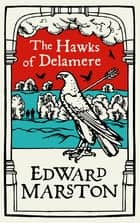 The Hawks of Delamere - An action-packed medieval mystery from the bestselling author ebook by Edward Marston
