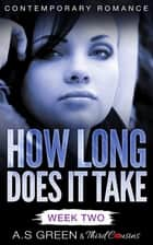 How Long Does It Take - Week Two (Contemporary Romance) ebook by Third Cousins, A.S Green