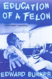 Education of a Felon - A Memoir ebook by Edward Bunker