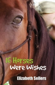 If Horses Were Wishes ebook by Elizabeth Sellers